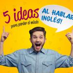 5 ideas para perder el miedo de hablar Inglés