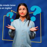 ¿POR QUÉ NOS DA MIEDO TENER UNA ENTREVISTA EN INGLÉS?